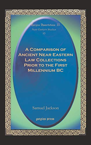 9781593332211: A Comparison of Ancient Near Eastern Law Collections Prior to the First Millennium BC (Gorgias Dissertations 35: Near Eastern Studies)