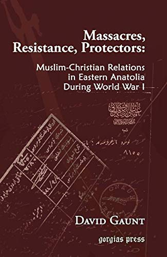 9781593333010: Massacres, Resistance, Protectors: Muslim-Christian Relations in Eastern Anatolia during World War I