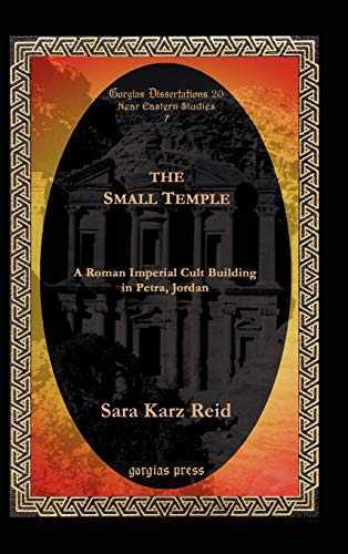 9781593333393: The Small Temple: A Roman Imperial Cult Building in Petra, Jordan (Gorgias Dissertations 20. Near Eastern Studies)