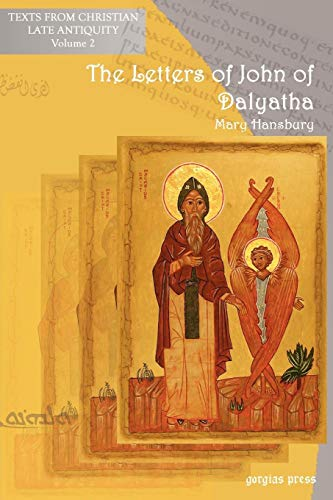 9781593333416: The Letters of John of Dalyatha (Texts from Christian Late Antiquity)