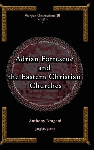 9781593333454: Adrian Fortescue and the Eastern Christian Churches (Gorgias Dissertations)