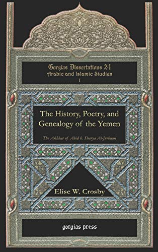 9781593333942: The History, Poetry, and Genealogy of the Yemen: The Akhbar of Abid B. Sharya Al-Jurhumi (Gorgias Dissertations)