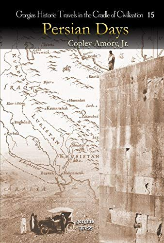 Persian Days (Gorgias Historic Travels in the Cradle of Civiliation): Copley Amory