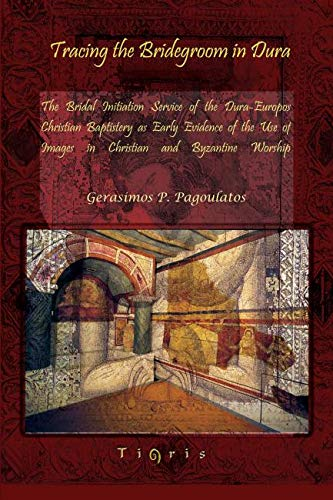 9781593337384: Tracing the Bridegroom in Dura: The Bridal Initiation Service of the Dura-Europos Christian Baptistery As Early Evidence of the Use of Images in Christian and Byzantine Worship
