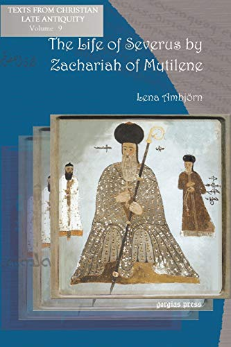 9781593338411: The Life of Severus by Zachariah of Mytilene (Texts from Christian Late Antiquity)