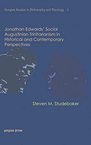 9781593338466: Jonathan Edwards' Social Augustinian Trinitarianism in Historical and Contemporary Perspectives (Gorgias Studies in Philosophy and Theology)