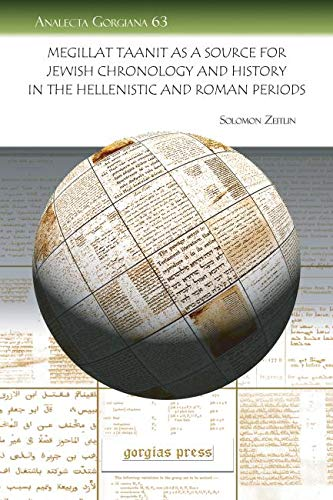 Megillat Taanit as a Source for Jewish Chronology and History in the Hellenistic and Roman Periods ...