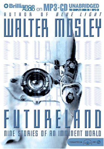 Futureland: Nine Stories of an Imminent World: Mosley, Walter