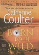 Born to Be Wild (Contemporary Romantic Thriller): Catherine Coulter