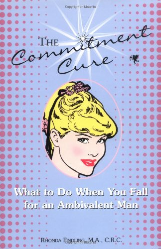 9781593370046: The Commitment Cure: What to Do When You Fall for an Ambivalent Man