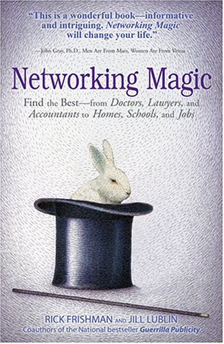 Network Magic: Find the Best-from Doctors, Lawyers, and Accountants to Homes, Schools, and, Jobs