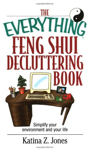 9781593370282: The Everything Feng Shui DeCluttering Book: Simplify Your Environment and Your Life (Everything Series)