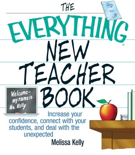The Everything New Teacher Book: Increase Your Confidence, Connect With Your Students, and Deal ...