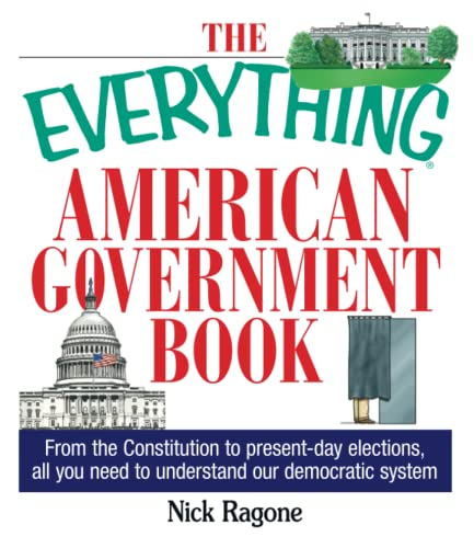 9781593370558: The Everything American Government Book: From The Constitution To Present-Day Elections, All You Need To Understand Our Democratic System