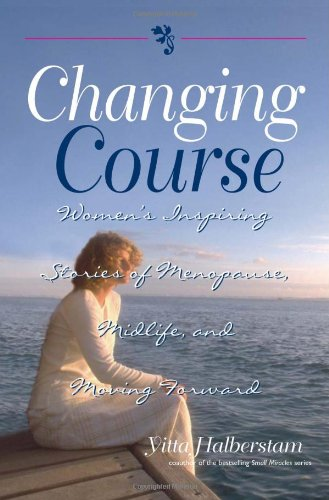 9781593370916: Changing Course: Women's Inspiring Stories of Menopause, Midlife, and Moving Forward