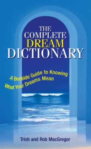 Complete Dream Dictionary: A Bedside Guide to: Trish MacGregor, Rob