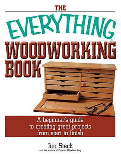 The Everything Woodworking Book: A Beginner's Guide To Creating Great Projects From Start To ...
