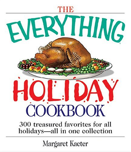 The Everything Holiday Cookbook: 300 treasured favorites--all in one collection: Kaeter, Margaret