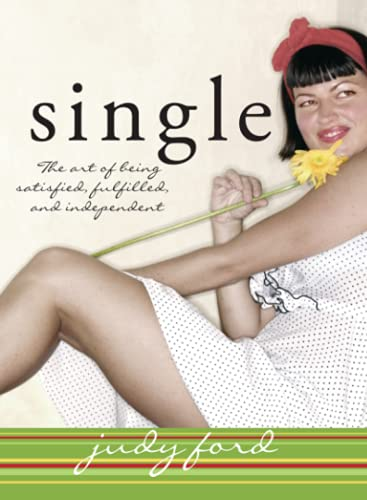 Single: The Art of Being Satisfied, Fulfilled and Independent: Ford, Judy