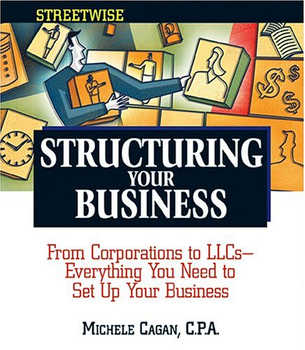 9781593371777: Structuring Your Business: From Corporations to LLCs, Everything You Need to Set Up Your Business Efficiently (Streetwise)