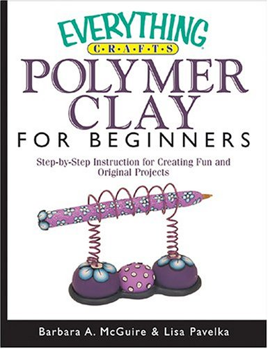 9781593372309: Everything Crafts Polymer Clay For Beginners (Everything Series)