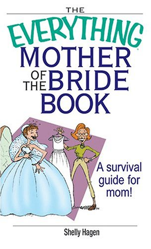 The Everything Mother Of The Bride Book: A Survival Guide for Mom! (Everything (Weddings)): Shelly ...