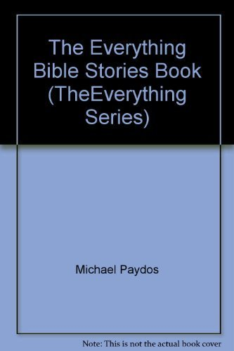 The Everything Bible Stories Book (TheEverything Series): Michael Paydos