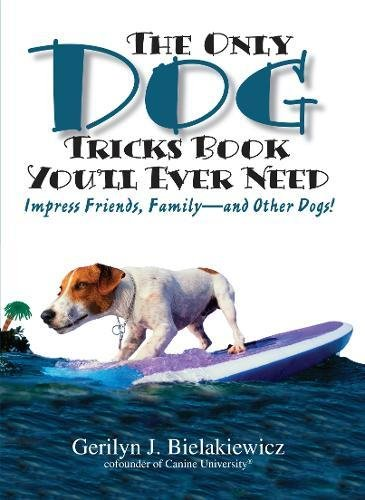 9781593372569: The Only Dog Tricks Book You'll Ever Need: Impress Friends, Family--and Other Dogs!