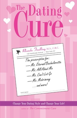 9781593372613: The Dating Cure: The Prescription For Ms. Picky, Ms. Eternal Bachelorette, Ms. All About Me, Ms. Can't Let Go, And Ms. Matrimony