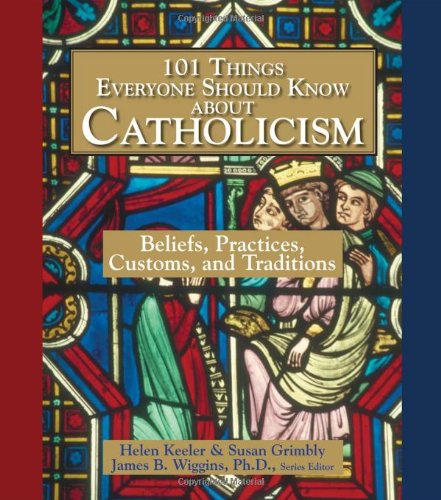 9781593372668: 101 Things Everyone Should Know About Catholicism: Beliefs, Practices, Customs, and Traditions