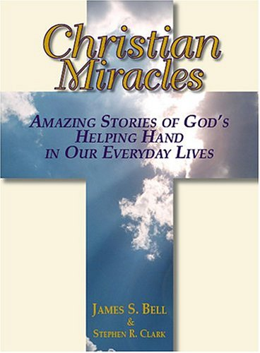 9781593372712: Christian Miracles: Amazing Stories Of God's Helping Hand In Our Everyday Lives