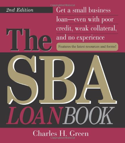 The SBA Loan Book: Get A Small Business Loan--even With Poor Credit, Weak Collateral, And No ...