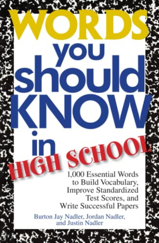 Words You Should Know In High School: 1000 Essential Words To Build Vocabulary, Improve Standardized Test Scores, And Write Successful Papers (1593372949) by Burton Jay Nadler; Jordan Nadler; Justin Nadler