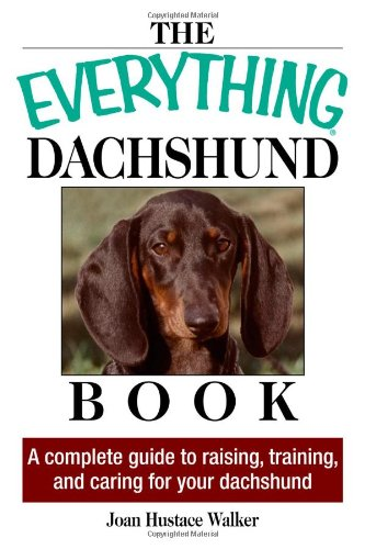 9781593373160: The Everything Dachshund Book: A Complete Guide to Raising, Training, and Caring for Your Dachshund (Everything: Pets)
