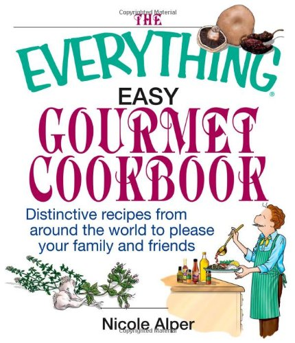 9781593373177: The Everything Easy Gourmet Cookbook: Over 250 Distinctive recipes from arounf the world to please your family and friends