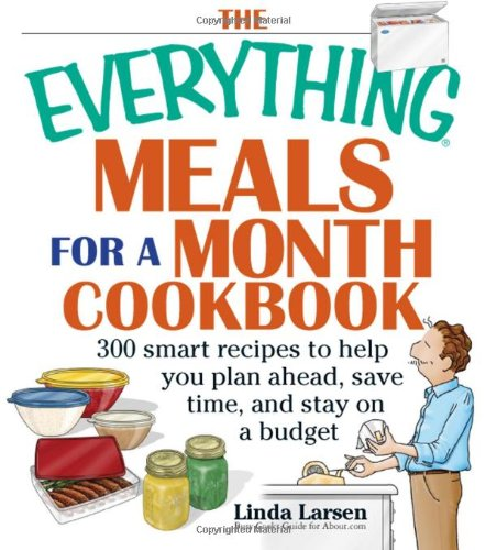 The Everything Meals For A Month Cookbook: Smart Recipes To Help You Plan Ahead, Save Time, And ...