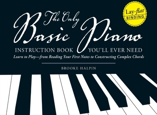 The Only Basic Piano Instruction Book You'll Ever Need: Learn to Play--from Reading Your First...