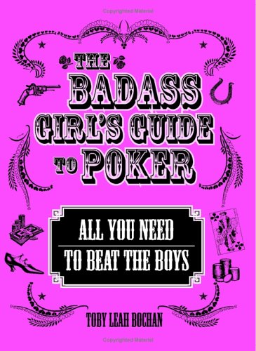 The Badass Girl's Guide to Poker: All You Need to Beat the Boys
