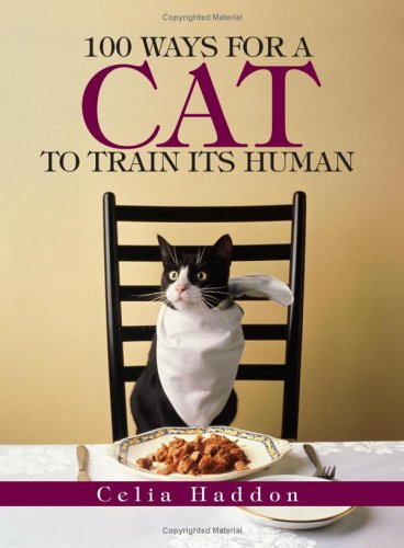 100 Ways for a Cat to Train Its Human: Celia Haddon