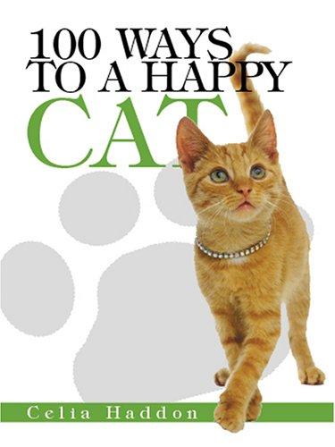 100 Ways to a Happy Cat: Haddon, Celia