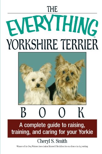 9781593374235: The Everything Yorkshire Terrier Book: A Complete Guide to Raising, Training, and Caring for Your Yorkie (Everything: Pets)