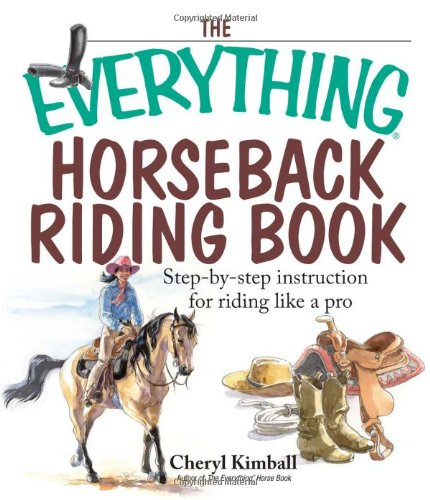 9781593374266: The Everything Horseback Riding Book: Step-by-step Instruction to Riding Like a Pro