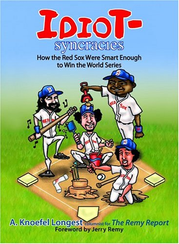 9781593374822: Idiot-Syncrasies: How The Red Sox Were Smart Enough To Win The World Series
