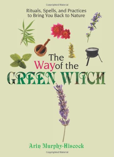 9781593375003: The Way Of The Green Witch: Rituals, Spells, And Practices to Bring You Back to Nature