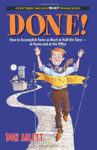 Done!: How to Accomplish Twice As Much in Half the Time-at Home and at the Office: Don Aslett