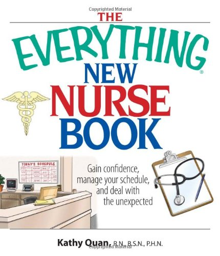 9781593375324: The Everything New Nurse Book: Gain Confidence, Manage Your Schedule, And Deal With the Unexpected