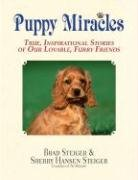 PUPPY MIRACLES: TRUE, INSPIRATIONAL STORIES OF OUR: Steiger (Brad) and