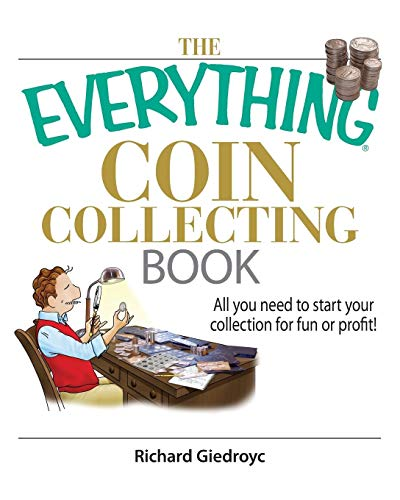 9781593375683: The Everything Coin Collecting Book: All You Need to Start Your Collection for Fun or Profit! (Everything (Hobbies & Games))