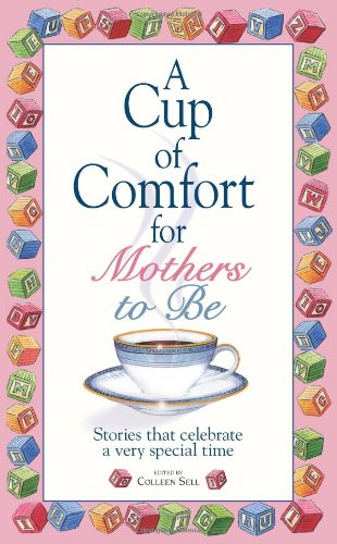 9781593375744: A Cup Of Comfort For Mothers To Be: Stories That Celebrate a Very Special Time