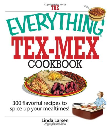 9781593375805: The Everything Tex-Mex Cookbook: 300 Flavorful Recipes to Spice Up Your Mealtimes!